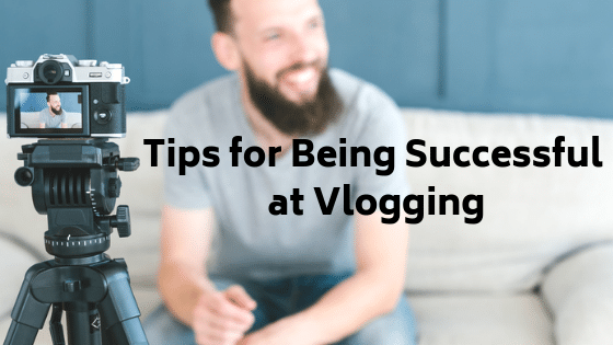 Tips for Being Successful at Vlogging